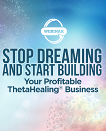 Stop Dreaming & Start Building Your Profitable ThetaHealing Business